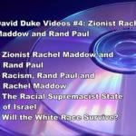 DAVID DUKE VIDEOS #4: ZIONIST RACHEL MADDOW AND RAND PAUL