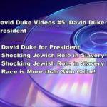 DAVID DUKE VIDEOS #5: DAVID DUKE FOR PRESIDENT